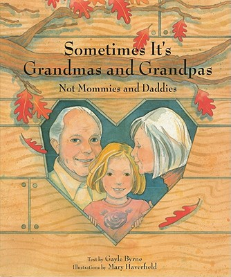 Sometimes It's Grandmas and Grandpas By Byrne, Gayle/ Haverfield, Mary (ILT)