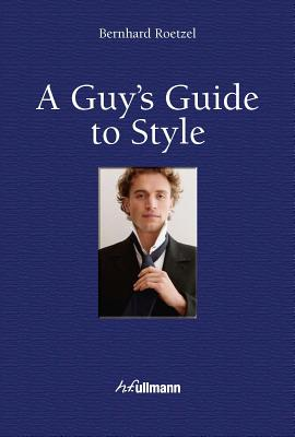 A Guys Guide to Style By Roetzel, Bernhard